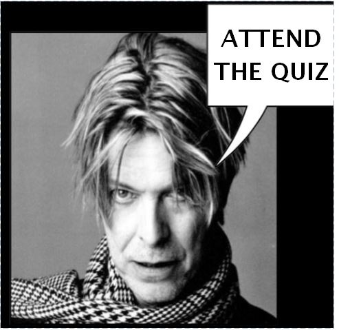 BOWIE SAYS ATTEND THE QUIZ