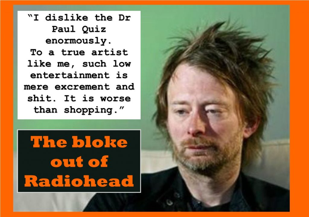 Tom Yhorke out of Radiohead dissing the quiz